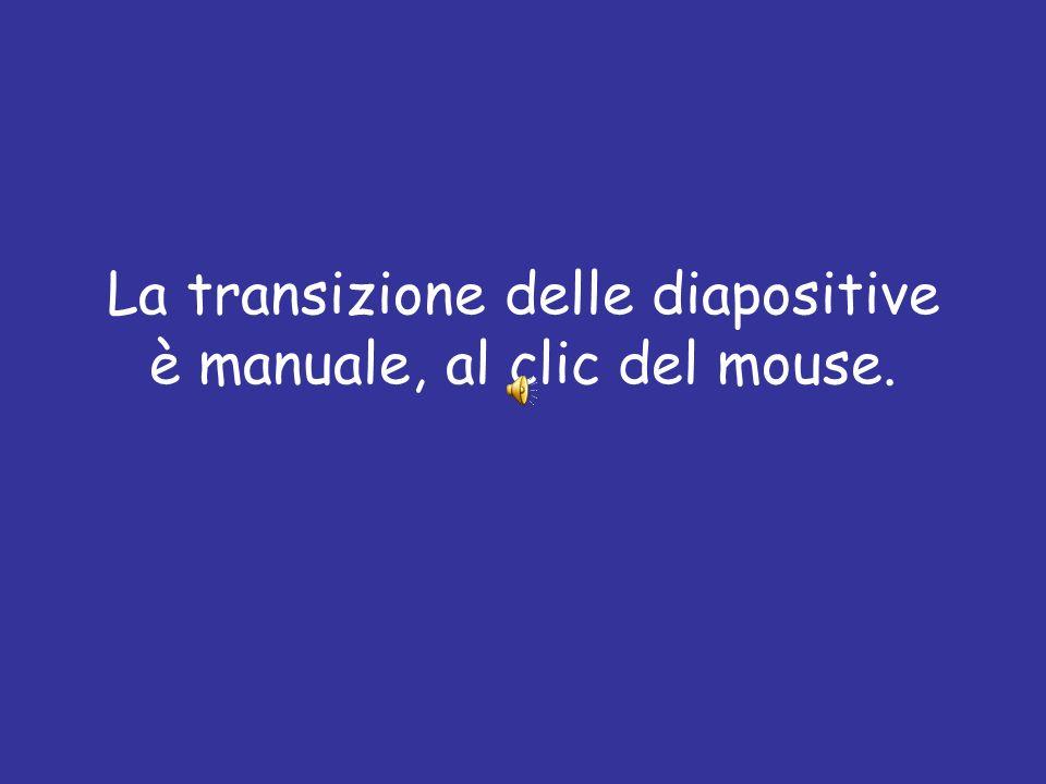 La transizione delle diapositive è manuale, al clic del mouse.
