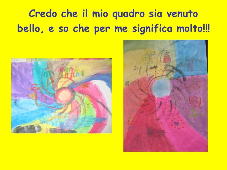 Credo che il mio quadro sia venuto bello, e so che per me significa molto!!!
