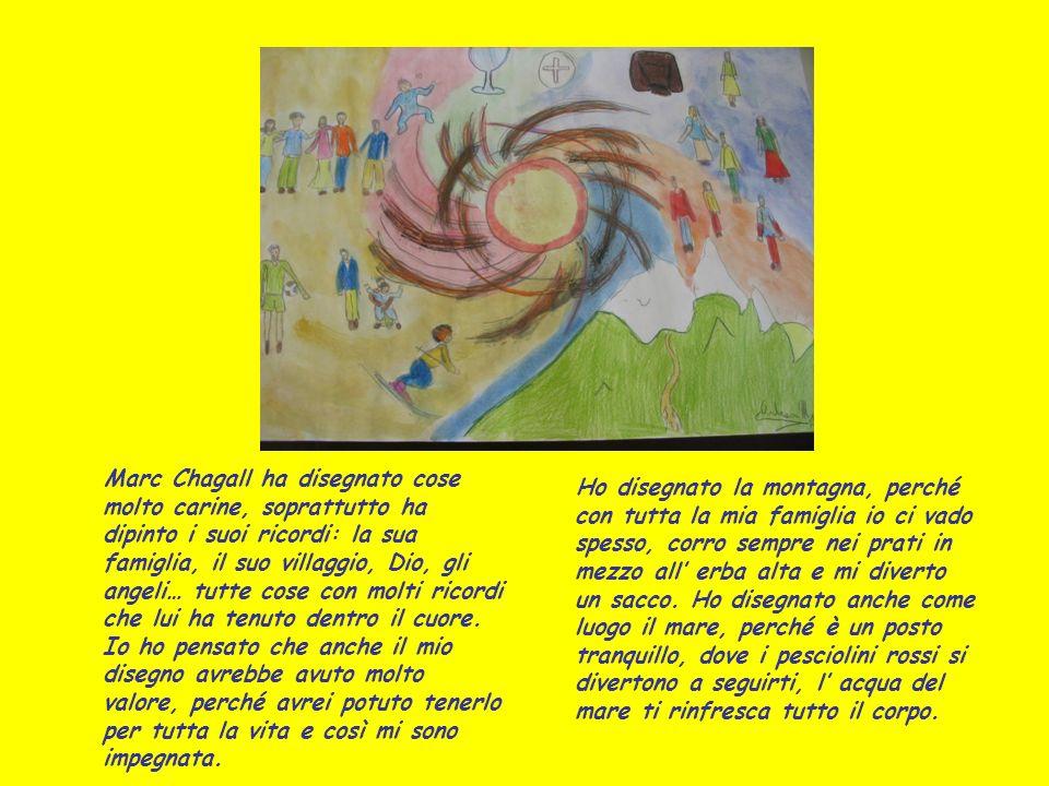 Marc Chagall ha disegnato cose molto carine, soprattutto ha dipinto i suoi ricordi: la sua famiglia, il suo villaggio, Dio, gli angeli… tutte cose con molti ricordi che lui ha tenuto dentro il cuore. Io ho pensato che anche il mio disegno avrebbe avuto molto valore, perché avrei potuto tenerlo per tutta la vita e così mi sono impegnata.