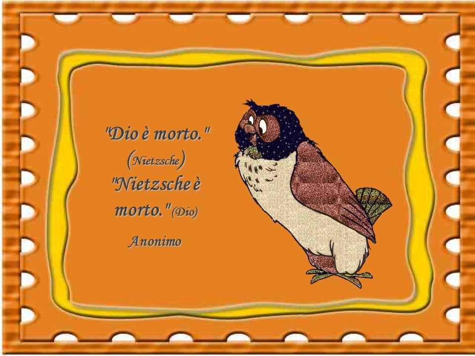 Dio è morto. (Nietzsche) Nietzsche è morto. (Dio)