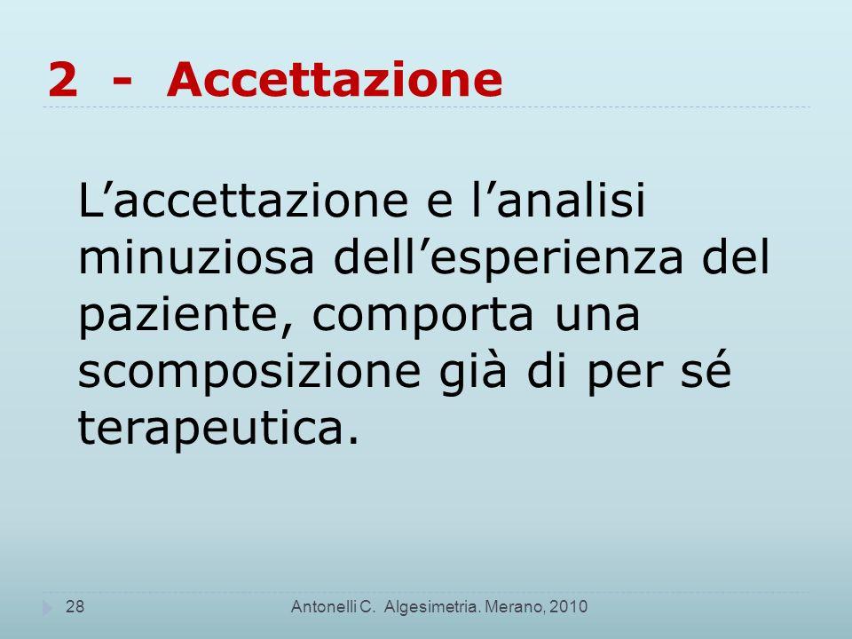 2 - Accettazione L'accettazione e l'analisi minuziosa dell'esperienza del paziente, comporta una scomposizione già di per sé terapeutica.