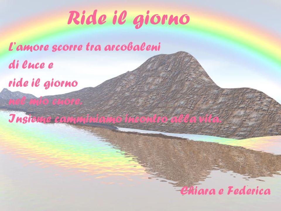 Ride il giorno L'amore scorre tra arcobaleni di luce e ride il giorno