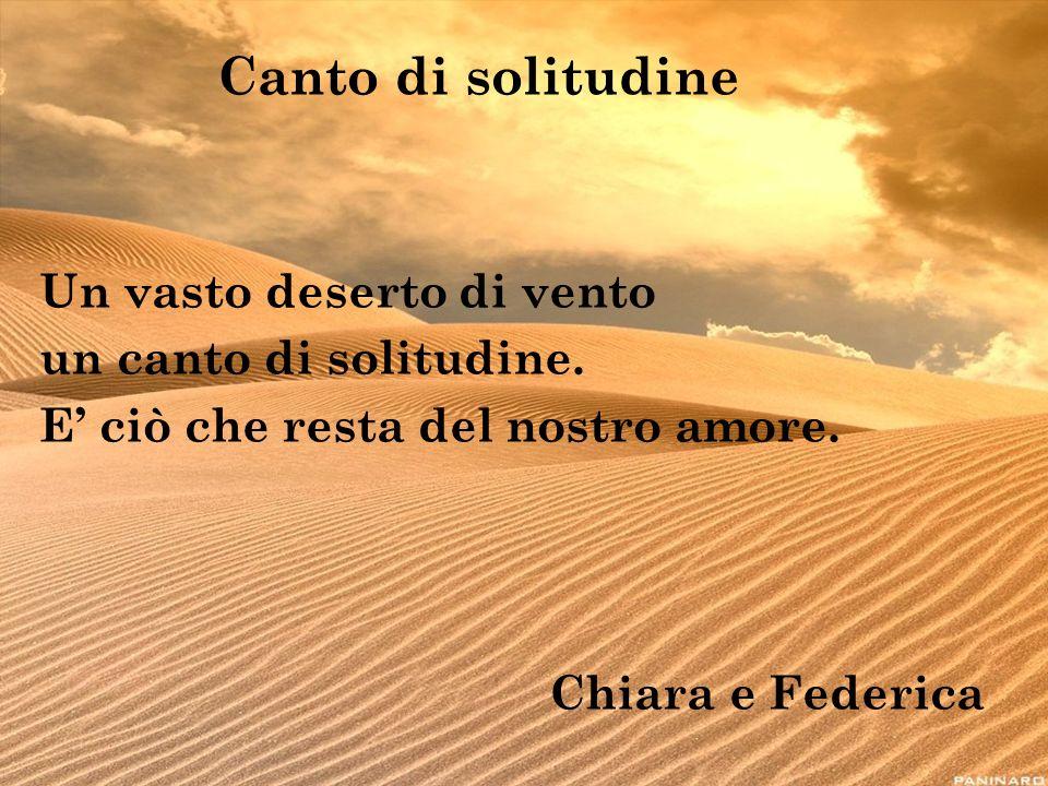 Canto di solitudine Un vasto deserto di vento un canto di solitudine.