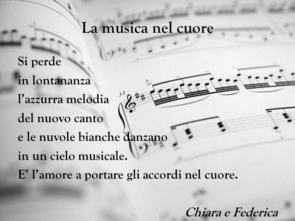 La musica nel cuore Si perde in lontananza l'azzurra melodia