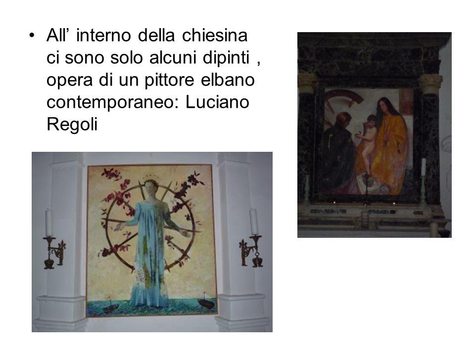 All' interno della chiesina ci sono solo alcuni dipinti , opera di un pittore elbano contemporaneo: Luciano Regoli