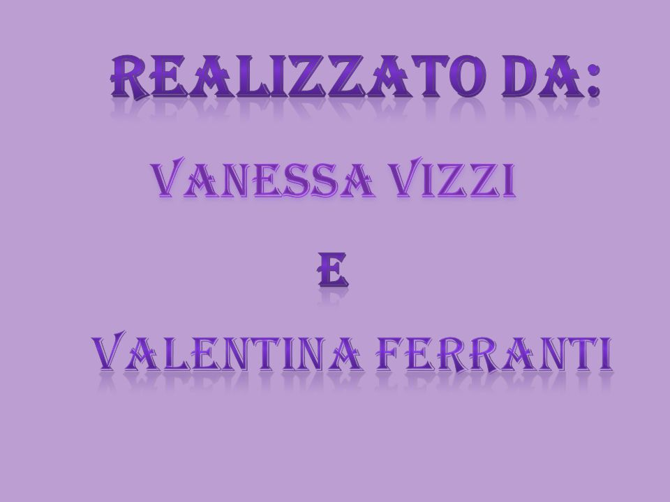 Realizzato da: VANESSA VIZZI e Valentina ferranti