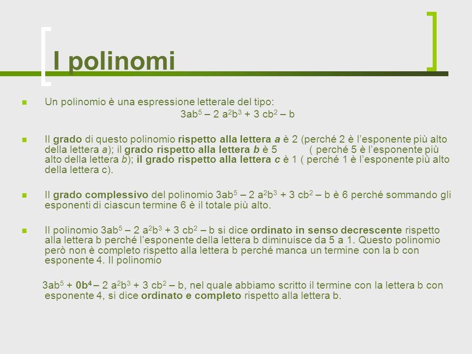 I polinomi Un polinomio è una espressione letterale del tipo: