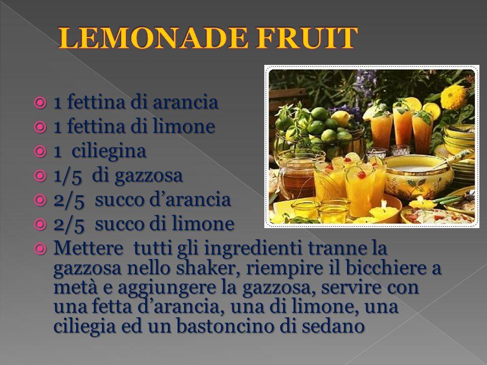 LEMONADE FRUIT 1 fettina di arancia 1 fettina di limone 1 ciliegina