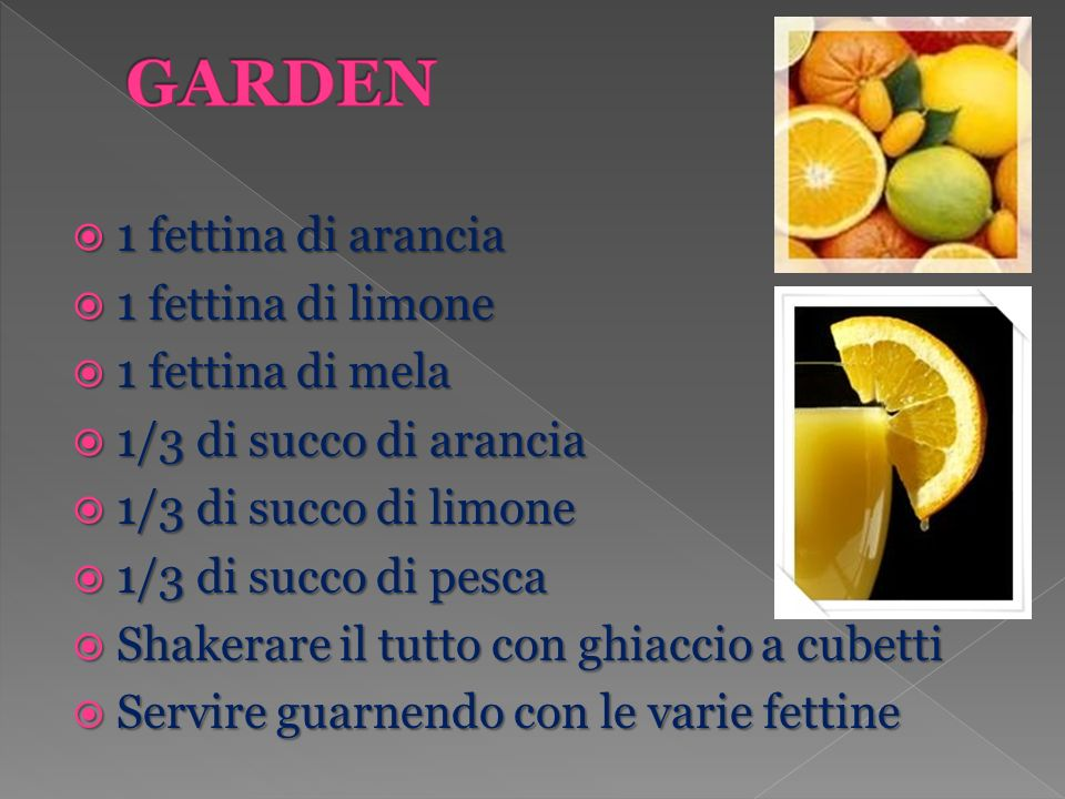 GARDEN 1 fettina di arancia 1 fettina di limone 1 fettina di mela