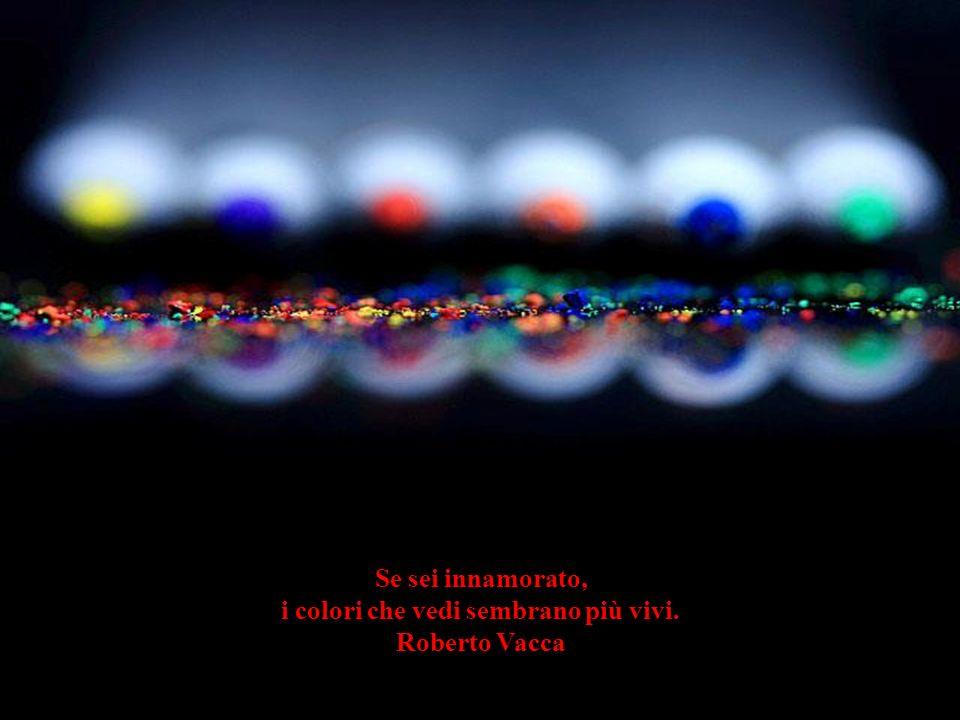 i colori che vedi sembrano più vivi. Roberto Vacca