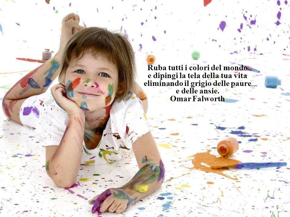 Ruba tutti i colori del mondo e dipingi la tela della tua vita