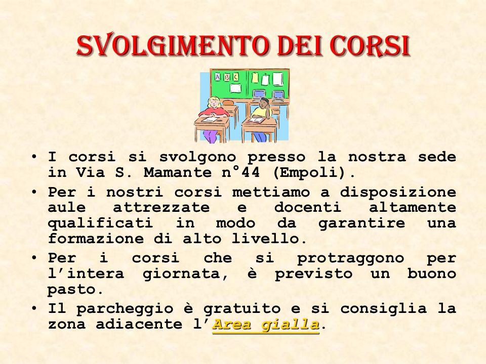 Svolgimento dei corsi I corsi si svolgono presso la nostra sede in Via S. Mamante n°44 (Empoli).