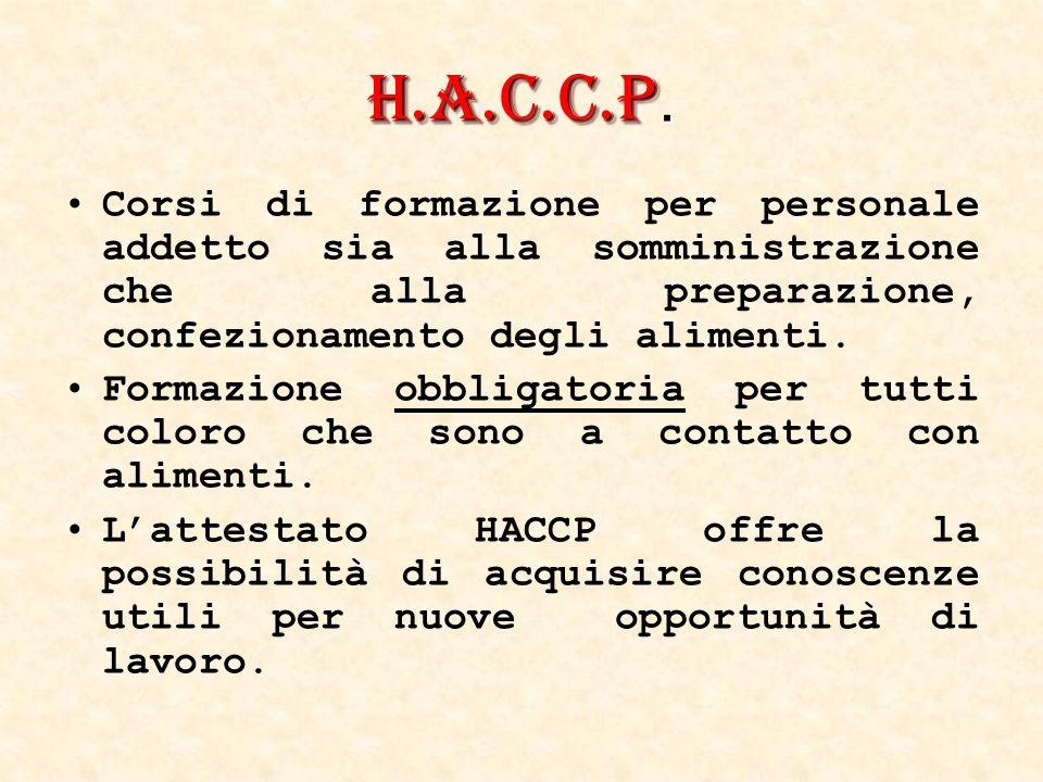 H.A.C.C.P. Corsi di formazione per personale addetto sia alla somministrazione che alla preparazione, confezionamento degli alimenti.