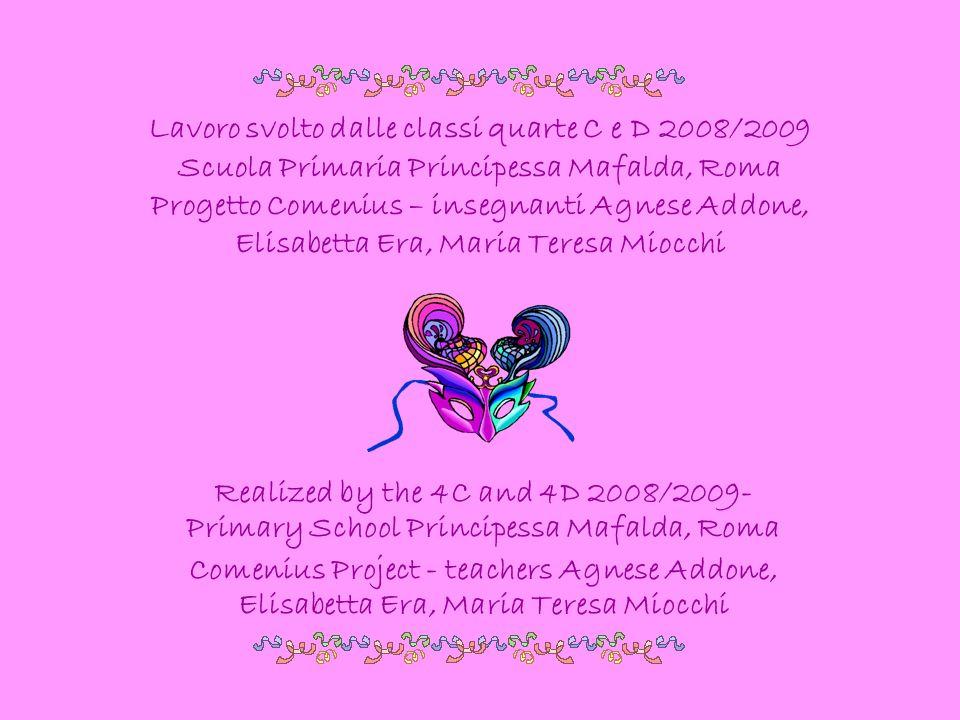 Lavoro svolto dalle classi quarte C e D 2008/2009 Scuola Primaria Principessa Mafalda, Roma Progetto Comenius – insegnanti Agnese Addone, Elisabetta Era, Maria Teresa Miocchi