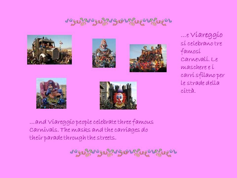…e Viareggio si celebrano tre famosi Carnevali