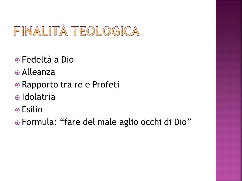 Finalità teologica Fedeltà a Dio Alleanza Rapporto tra re e Profeti
