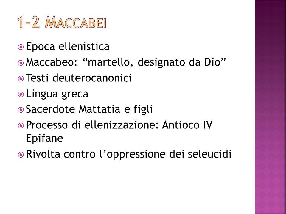 1-2 Maccabei Epoca ellenistica Maccabeo: martello, designato da Dio