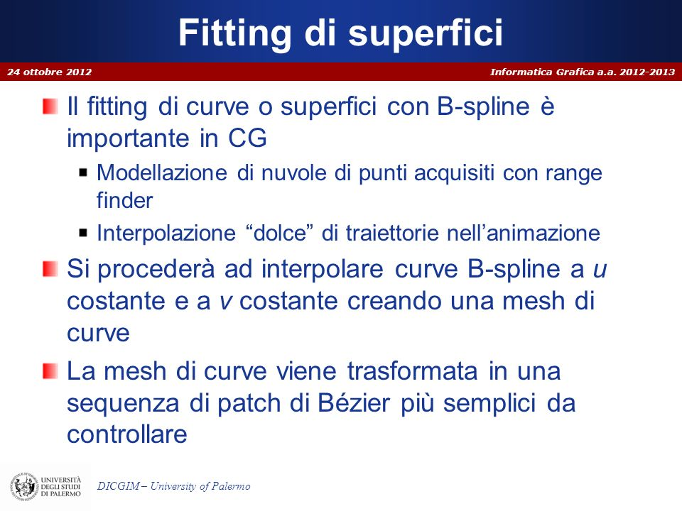 Fitting di superfici 24 ottobre 2012. Il fitting di curve o superfici con B-spline è importante in CG.