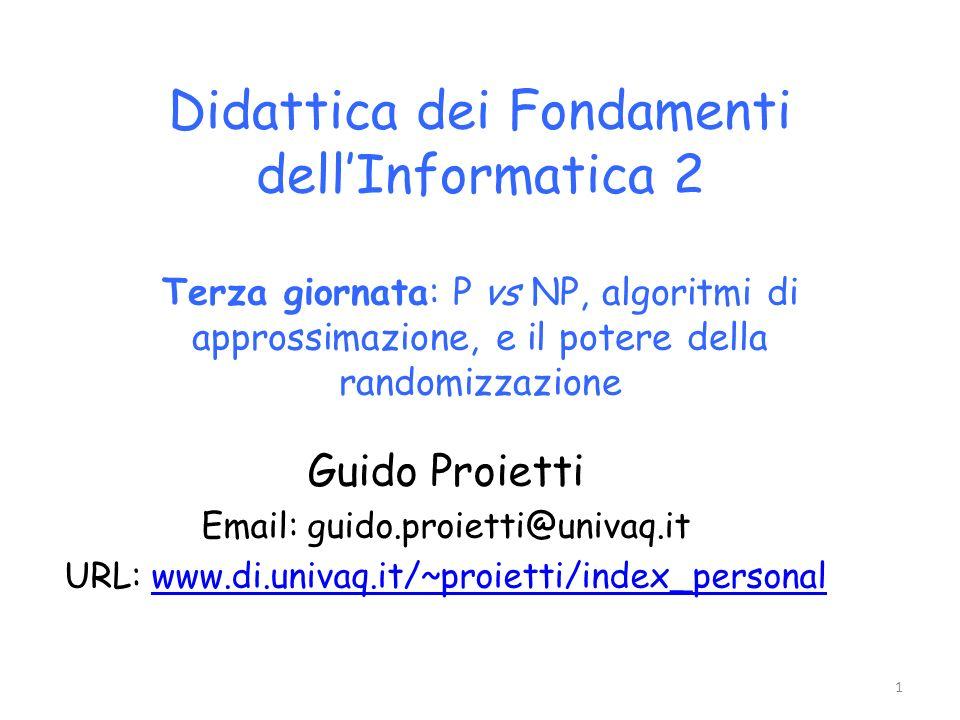 Didattica dei Fondamenti dell'Informatica 2 Terza giornata: P vs NP, algoritmi di approssimazione, e il potere della randomizzazione
