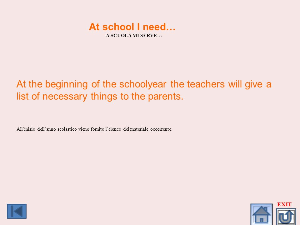 At school I need… A SCUOLA MI SERVE… At the beginning of the schoolyear the teachers will give a list of necessary things to the parents.