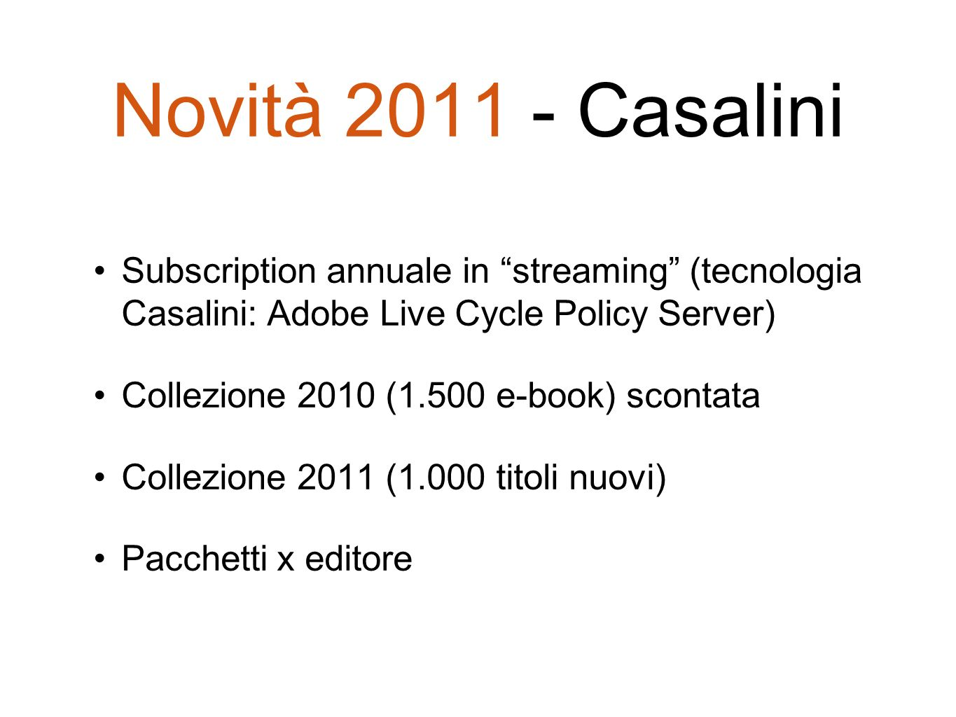 Novità 2011 - Casalini Subscription annuale in streaming (tecnologia Casalini: Adobe Live Cycle Policy Server)