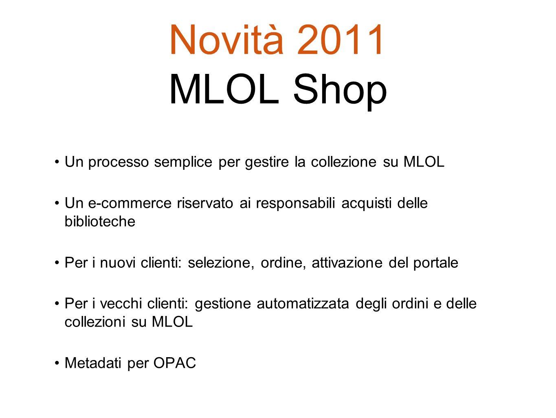 Novità 2011 MLOL Shop Un processo semplice per gestire la collezione su MLOL. Un e-commerce riservato ai responsabili acquisti delle biblioteche
