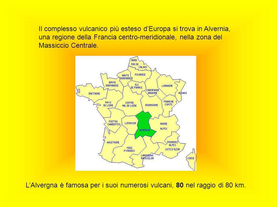 Il complesso vulcanico più esteso d'Europa si trova in Alvernia, una regione della Francia centro-meridionale, nella zona del Massiccio Centrale.