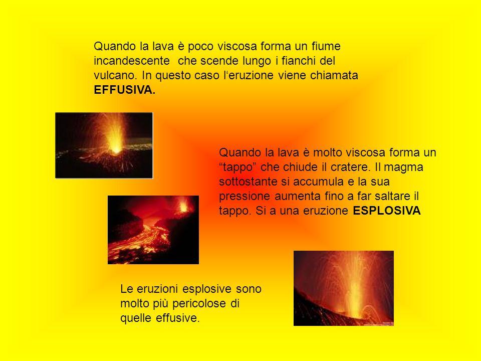 Quando la lava è poco viscosa forma un fiume incandescente che scende lungo i fianchi del vulcano. In questo caso l'eruzione viene chiamata EFFUSIVA.