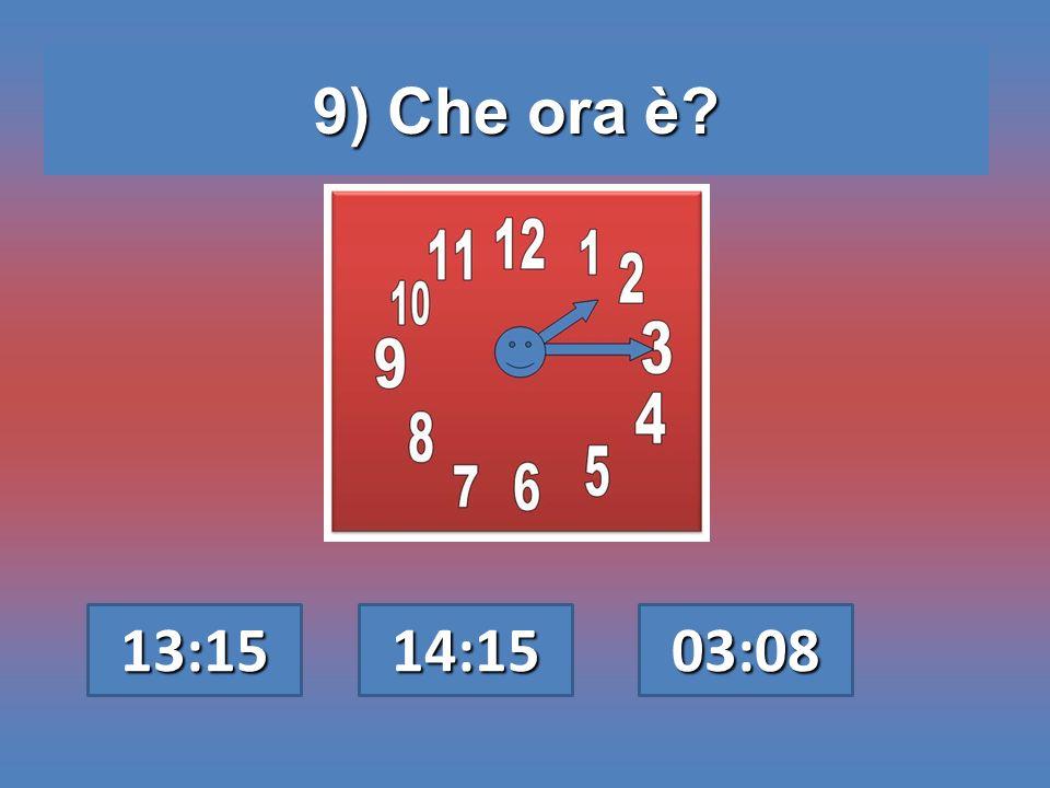 9) Che ora è 13:15 14:15 03:08