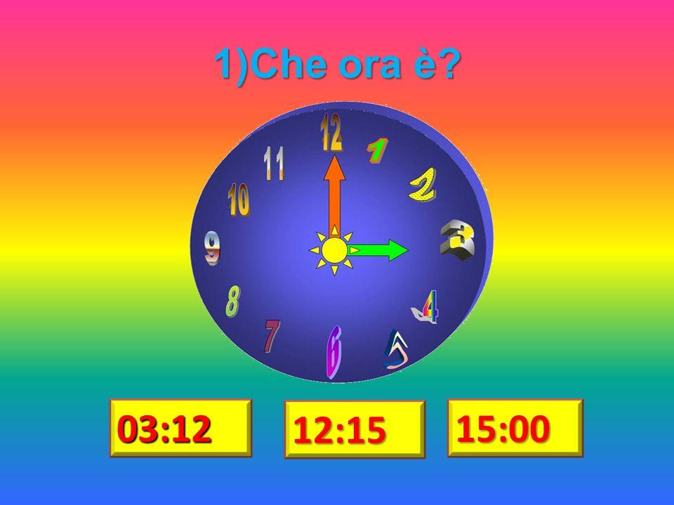1)Che ora è 03:12 12:15 15:00