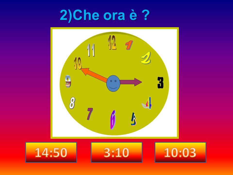 2)Che ora è 14:50 3:10 10:03
