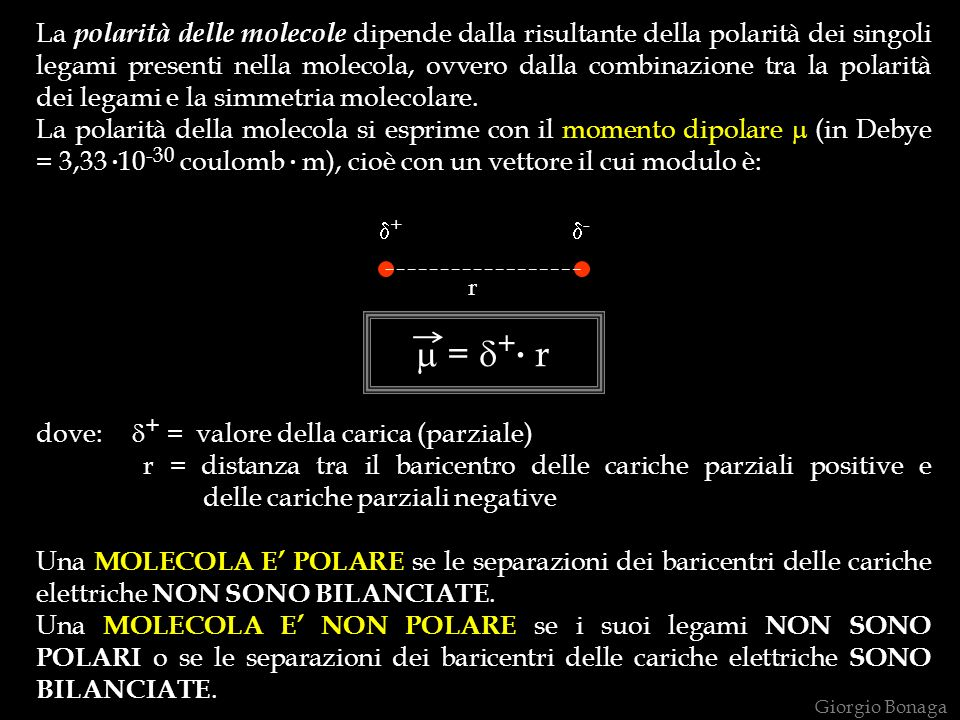 La polarità delle molecole dipende dalla risultante della polarità dei singoli legami presenti nella molecola, ovvero dalla combinazione tra la polarità dei legami e la simmetria molecolare.