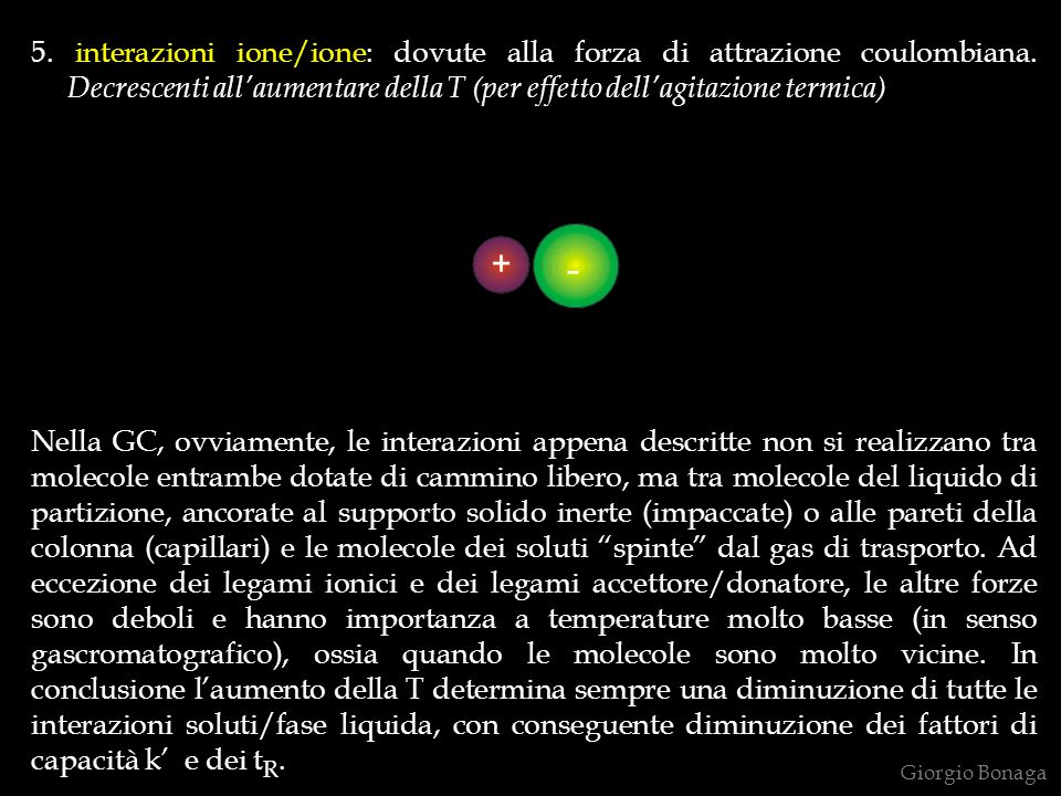 5. interazioni ione/ione: dovute alla forza di attrazione coulombiana