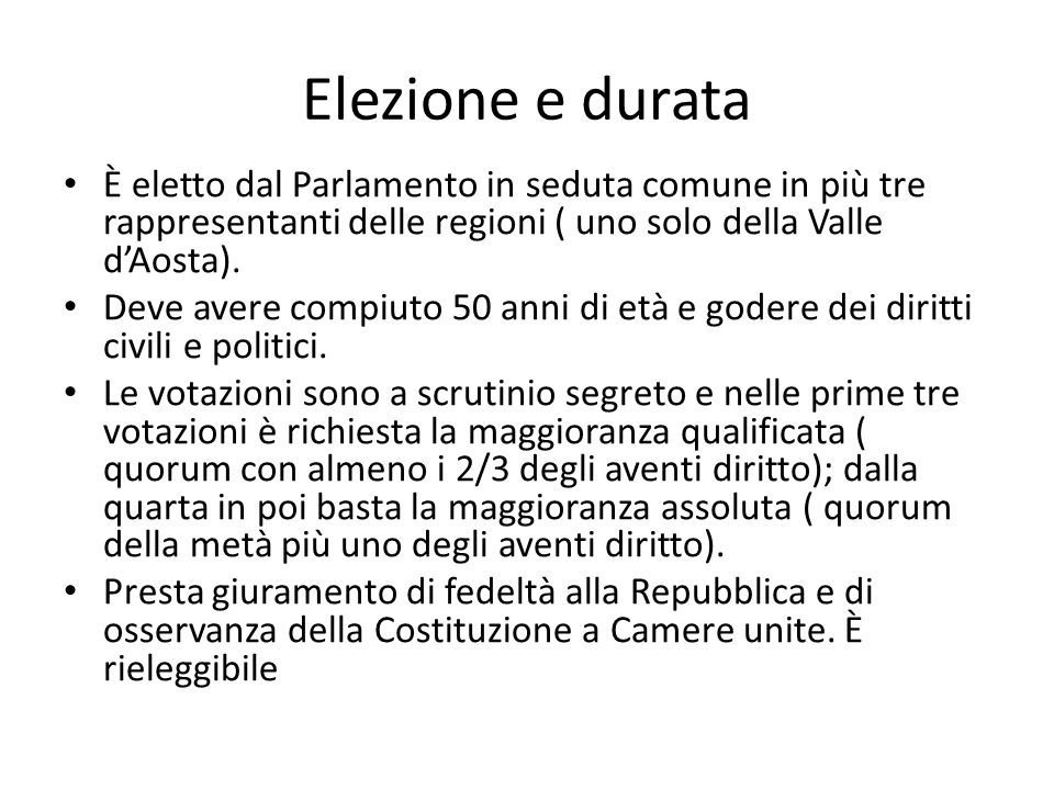 Elezione e durata È eletto dal Parlamento in seduta comune in più tre rappresentanti delle regioni ( uno solo della Valle d'Aosta).