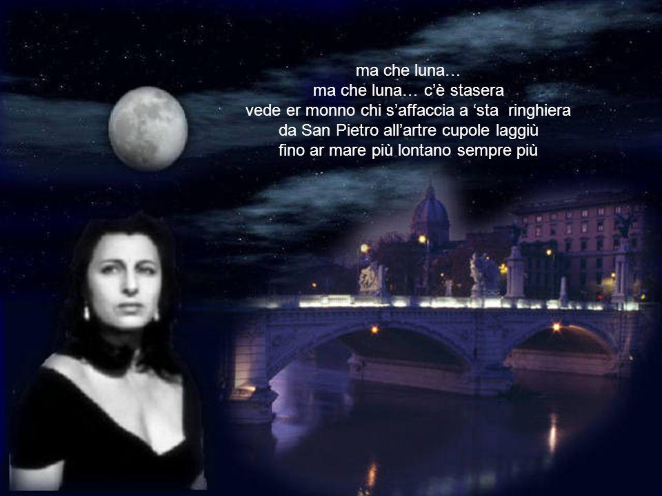 ma che luna… c'è stasera vede er monno chi s'affaccia a 'sta ringhiera