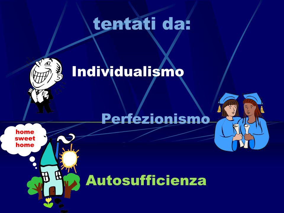 tentati da: Individualismo Perfezionismo Autosufficienza home sweet