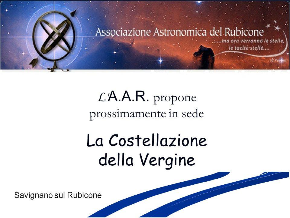 La Costellazione della Vergine L A.A.R. propone prossimamente in sede