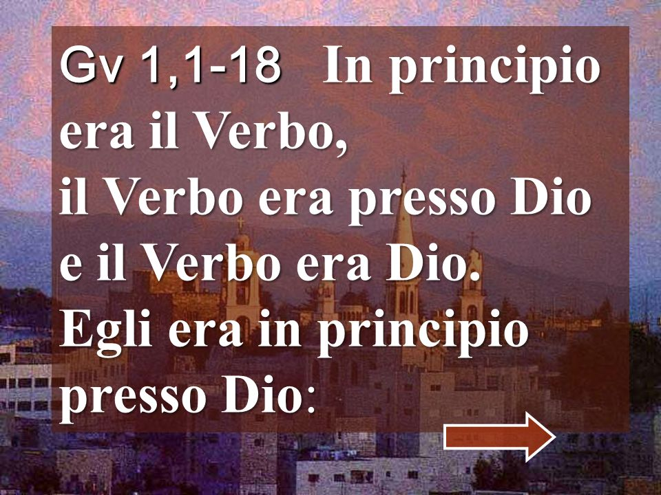 Gv 1,1-18 In principio era il Verbo, il Verbo era presso Dio e il Verbo era Dio.