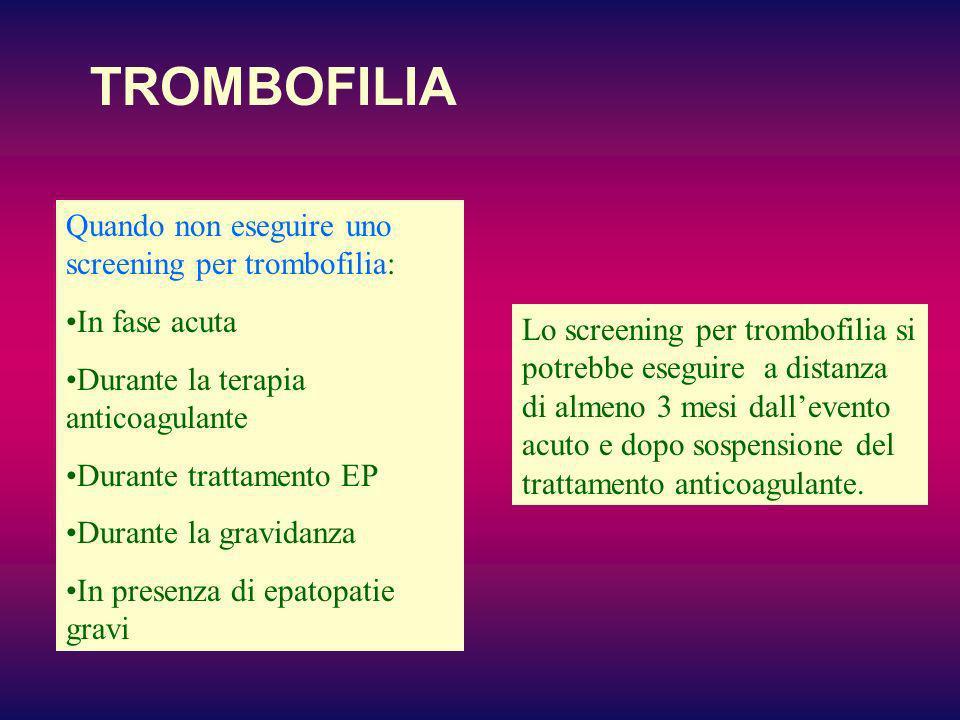 TROMBOFILIA Quando non eseguire uno screening per trombofilia: