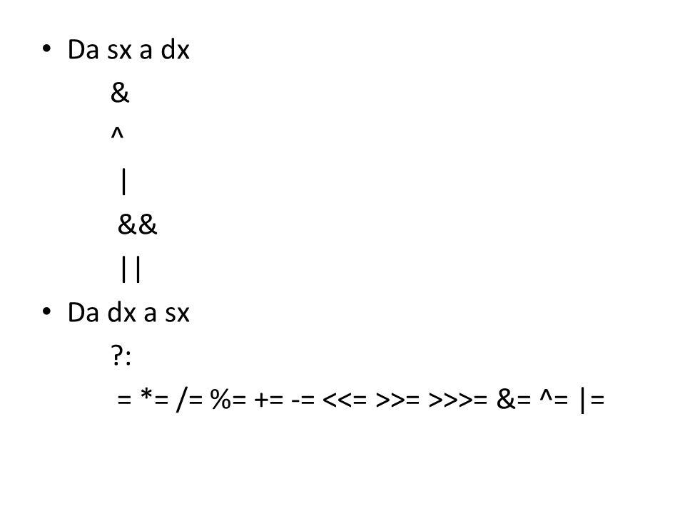 Da sx a dx & ^ | && || Da dx a sx : = *= /= %= += -= <<= >>= >>>= &= ^= |=