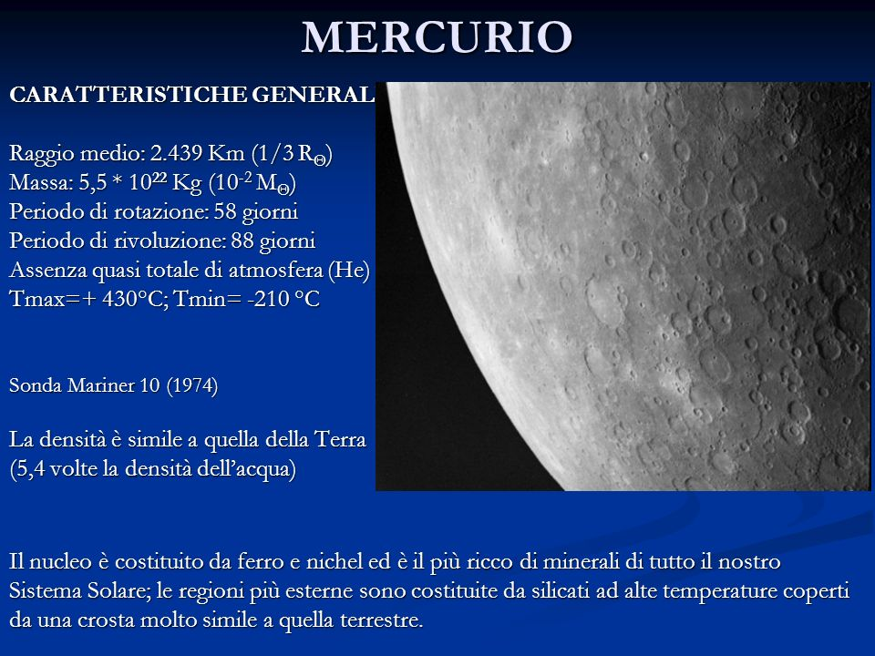 MERCURIO CARATTERISTICHE GENERALI Raggio medio: 2.439 Km (1/3 RΘ)