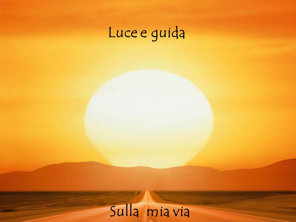 Luce e guida luce e guida sulla mia via Sulla mia via