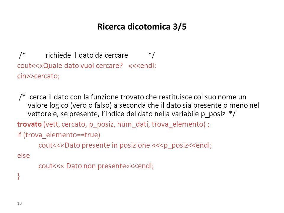 Ricerca dicotomica 3/5 /* richiede il dato da cercare */