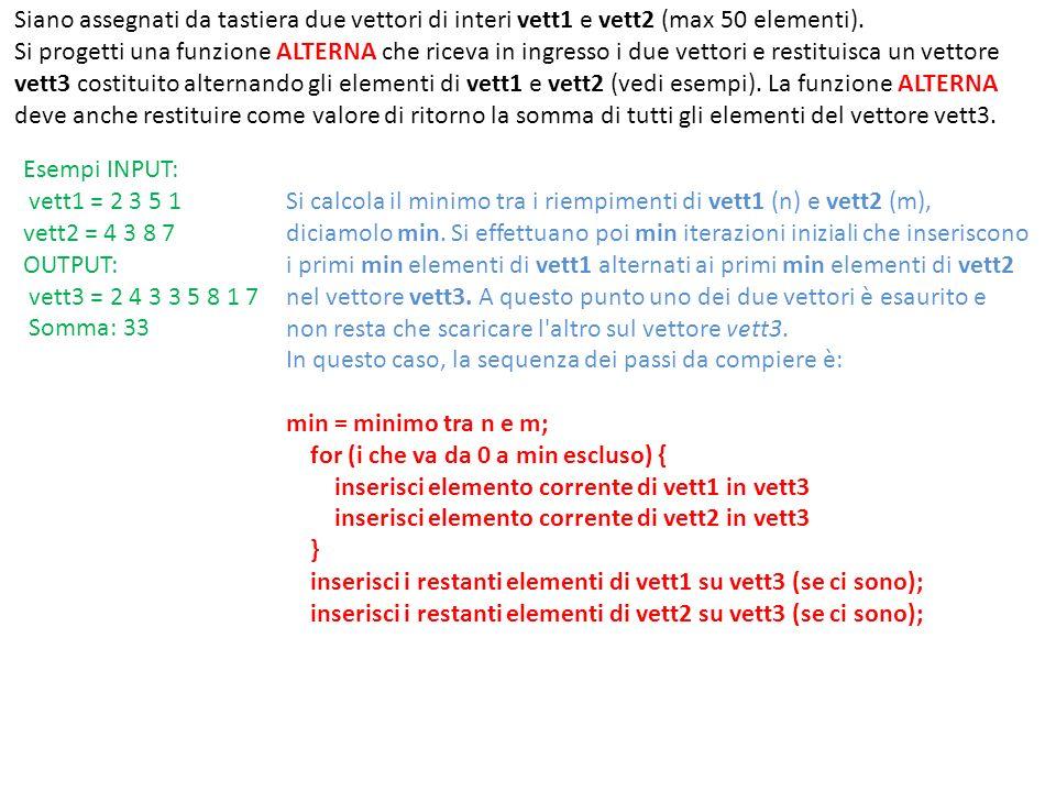 Siano assegnati da tastiera due vettori di interi vett1 e vett2 (max 50 elementi).
