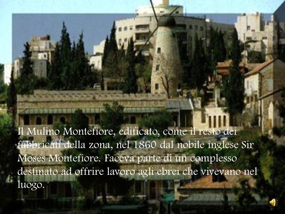 Il Mulino Montefiore, edificato, come il resto dei fabbricati della zona, nel 1860 dal nobile inglese Sir Moses Montefiore.