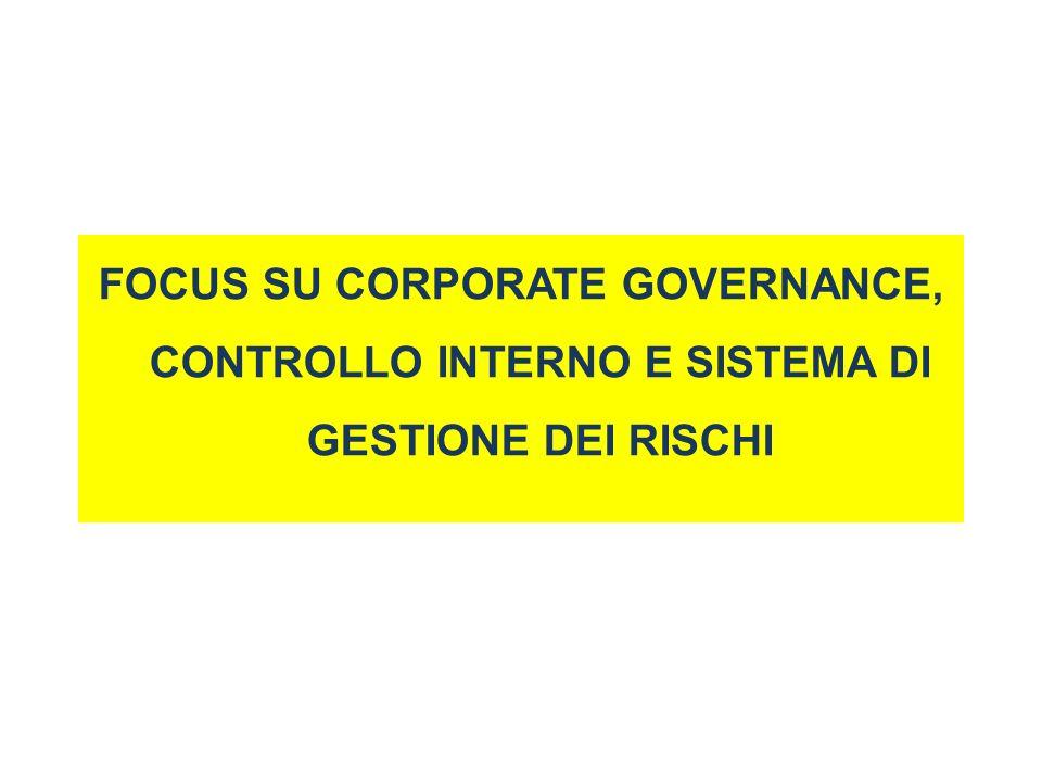 FOCUS SU CORPORATE GOVERNANCE, CONTROLLO INTERNO E SISTEMA DI GESTIONE DEI RISCHI