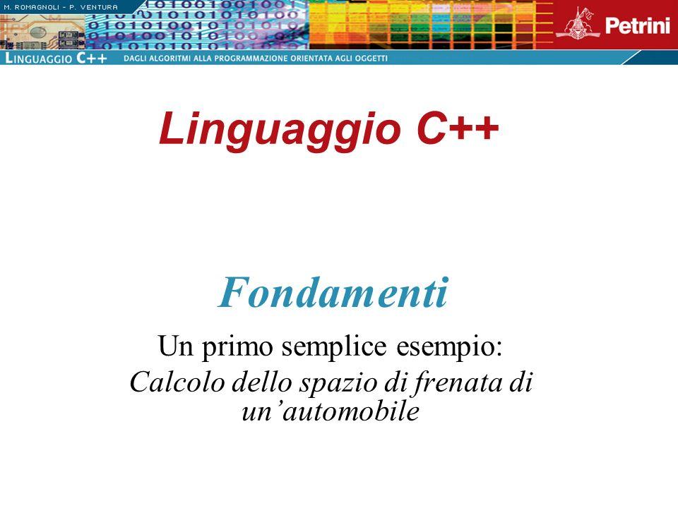 Linguaggio C++ Fondamenti Un primo semplice esempio: