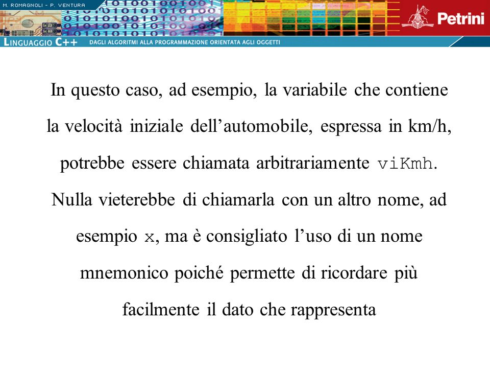 In questo caso, ad esempio, la variabile che contiene la velocità iniziale dell'automobile, espressa in km/h, potrebbe essere chiamata arbitrariamente viKmh.