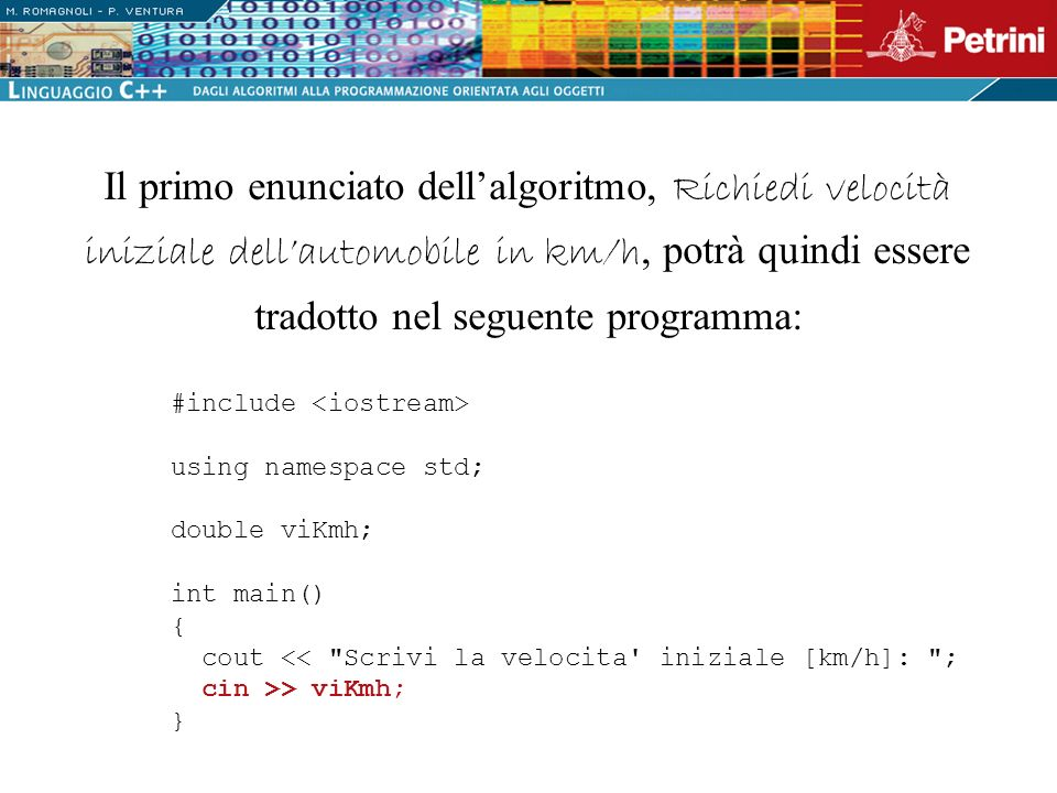 Il primo enunciato dell'algoritmo, Richiedi velocità iniziale dell'automobile in km/h, potrà quindi essere tradotto nel seguente programma: