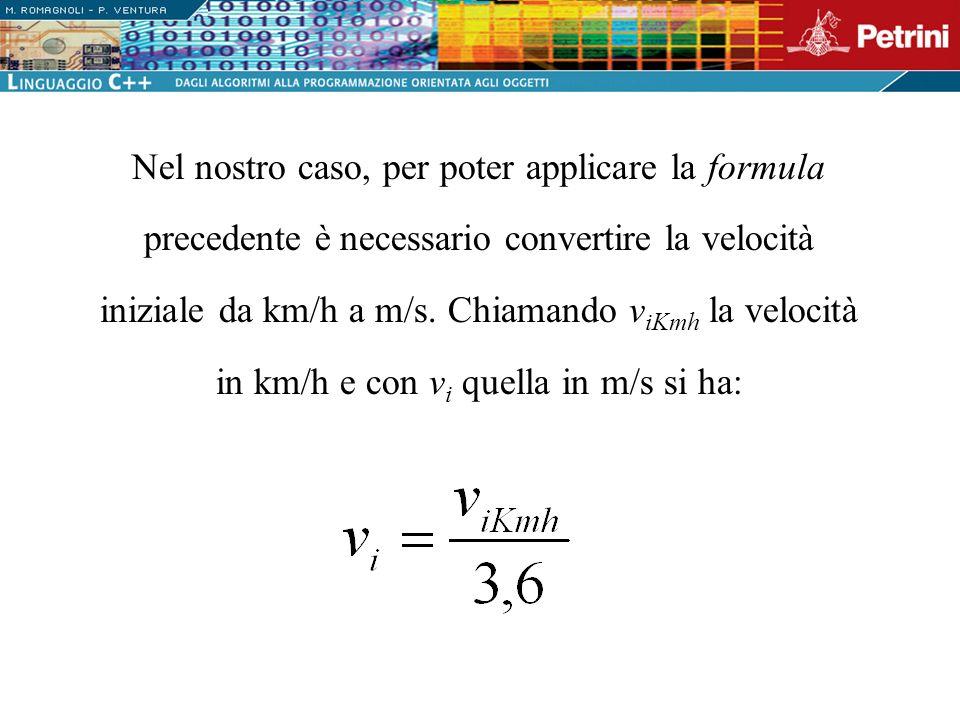 Nel nostro caso, per poter applicare la formula precedente è necessario convertire la velocità iniziale da km/h a m/s.
